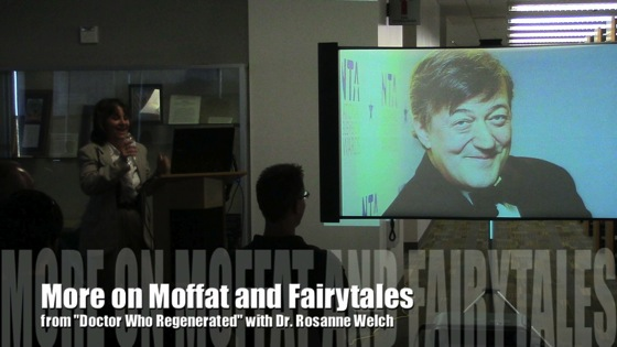 More on Moffat and Fairytales from Doctor Who Regenerated with Dr. Rosanne Welch