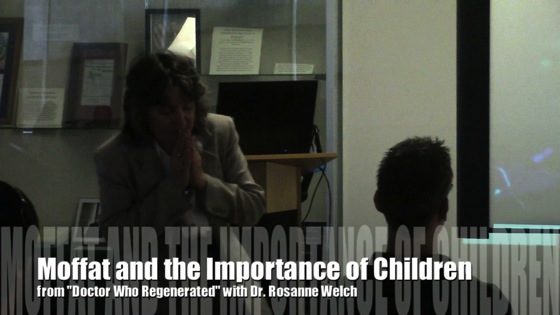 Moffat and the Importance of Children from Doctor Who Regenerated with Dr. Rosanne Welch