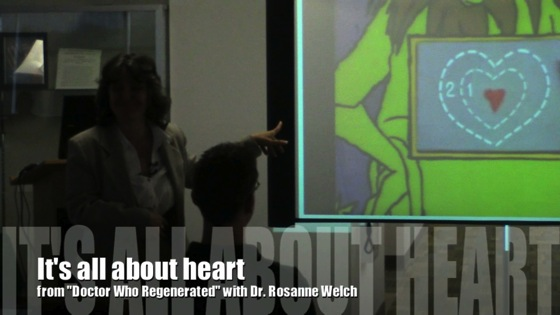 It's all about heart from Doctor Who Regenerated with Dr. Rosanne Welch
