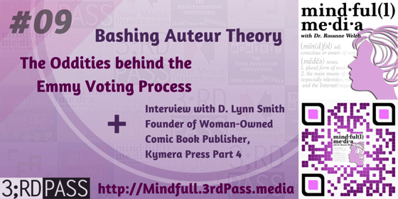 Mindful(l) Media 9: Bashing The Auteur Theory, the Quirks of Emmy Voting and the concluding of an interview with D. Lynn Smith, founder of Kymera Press