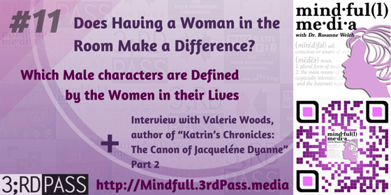 Mindful(l) Media 11: A woman in the writer's room, male characters defined by the women in their life and Valerie Woods Interview Part 2