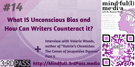 Mindful(l) Media 14: What IS Unconscious Bias and How Can Writers Counteract it? and an Interview with Valerie Woods Part 5