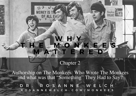 Why The Monkees Mattered: Chapter 2: Authorship on The Monkees: Who Wrote The Monkees and what was that Something They Had to Say? Say?