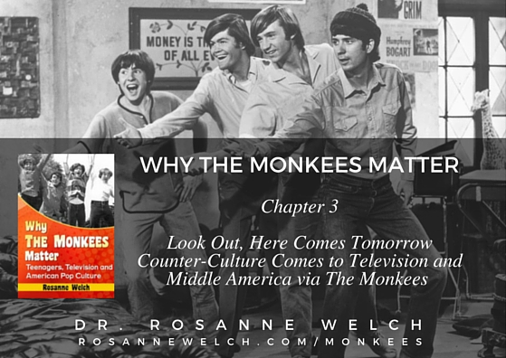 Why The Monkees Mattered: Chapter 3: Look Out, Here Comes Tomorrow: Counter-Culture Comes to Television and Middle America via The Monkees