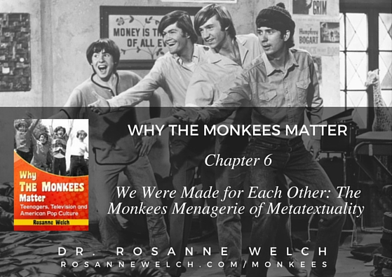 Why The Monkees Matter: We Were Made for Each Other: The Monkees Menagerie of Metatextuality