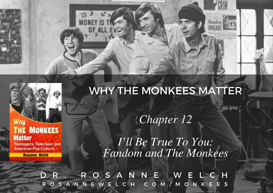 Why The Monkees Matter: Chapter 12: I'll Be True To You: Fandom and The Monkees