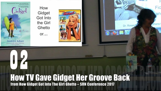 02 How TV Gave Gidget Her Groove Back from How Gidget Got Into the Girl Ghetto - Dr. Rosanne Welch - SRN Conference 2017