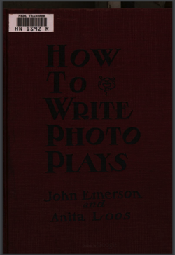 A History of Screenwriting 50 - How To Write Photoplays by John Emerson and Anita Loos - 1920