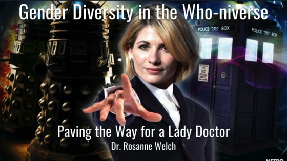 Gender Diversity in the Who-niverse: Paving the Way for a Lady Doctor with Dr. Rosanne Welch [Video] (36:58)