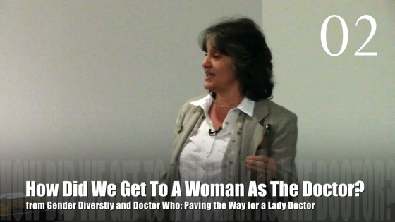 02 How Did We Get To A Woman As The Doctor? from Gender Diversity in the Who-niverse