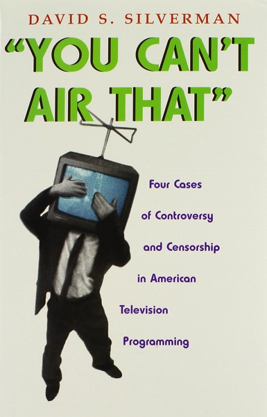 From The Research Vault: You Can't Air That: Four Cases of Controversy and Censorship in American Television Programming