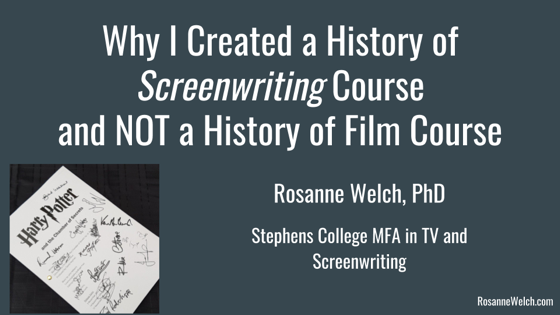 Why (and How) I Created a History of Screenwriting Course and NOT a History of Film Course with Rosanne Welch, Ph.D