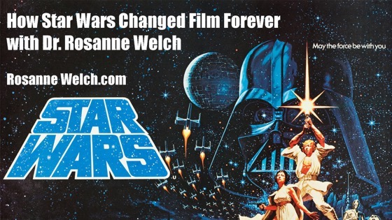 How Star Wars Changed Films Forever with Dr. Rosanne Welch, Cal State Fullerton, October 25, 2018 at Noon