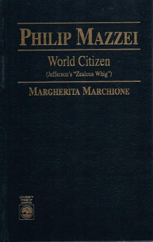 More On Mazzei: Philip Mazzei: World Citizen (Jefferson's Zealous Whig): World Citizen (Jefferson's Zealous Whig) by Margherita Marchione