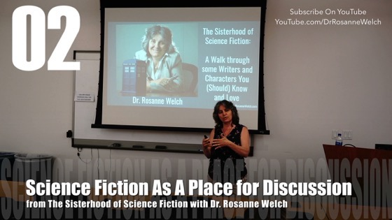 02 Science Fiction As A Place For Discussion from The Sisterhood of Science Fiction - Dr. Rosanne Welch [Video] (1 minute)