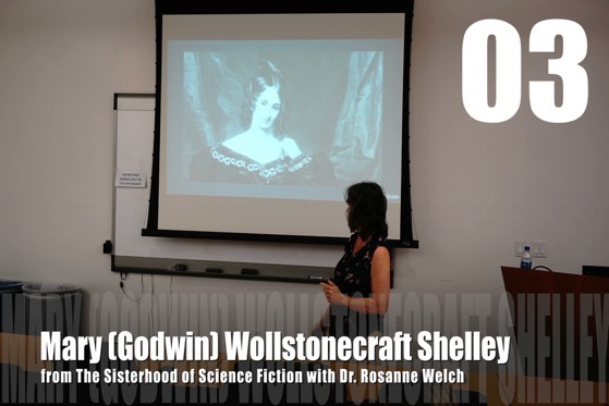 03 Mary (Godwin) Wollstonecraft Shelley from The Sisterhood of Science Fiction - Dr. Rosanne Welch