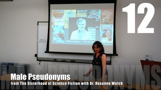 12 Male Pseudonyms from The Sisterhood of Science Fiction - Dr. Rosanne Welch [Video] (42 seconds)