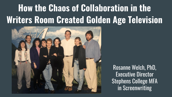 How The Chaos Of Collaboration in the Writers Room Created Golden Age Television, Dr. Rosanne Welch [Video] (22 Minutes)
