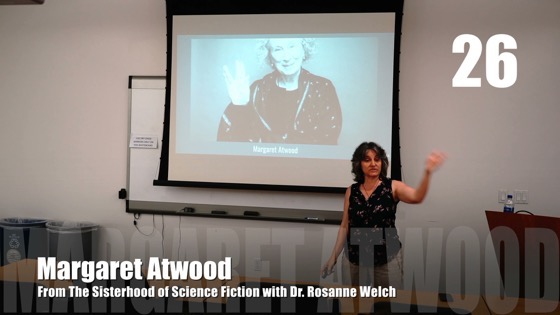26 Margaret Atwood from The Sisterhood of Science Fiction - Dr. Rosanne Welch [Video] (48 seconds)