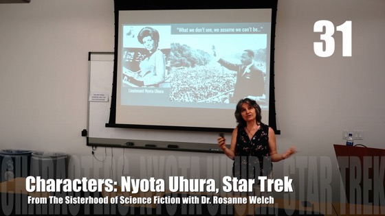31 Characters: Nyota Uhura, Star Trek from The Sisterhood of Science Fiction – Dr. Rosanne Welch [Video] (1 minute 20 seconds)