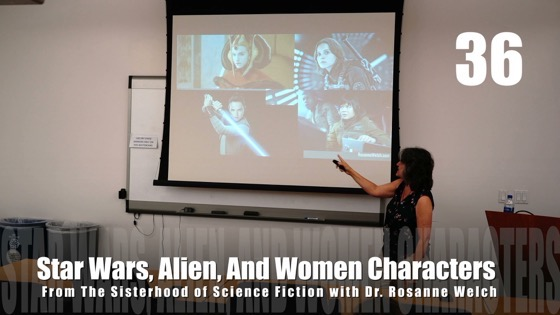 36 Star Wars, Alien, and Women Characters from The Sisterhood of Science Fiction - Dr. Rosanne Welch