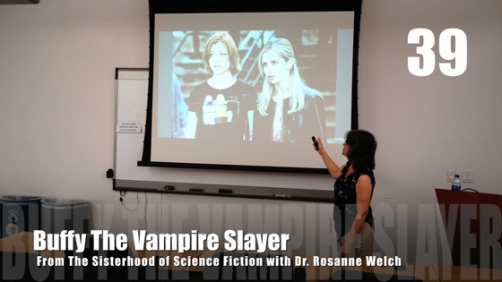 39 Buffy The Vampire Slayer from The Sisterhood of Science Fiction - Dr. Rosanne Welch