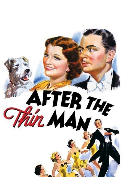 After the Thin Man. Wrs: Frances Goodrich, Albert Hackett, and Dashiell Hammett. Dir: Van Dyke W. S. Metro-Goldwyn-Mayer, 1936, USA  112 mins.