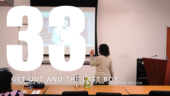 33 Get Out and The Last Boy from When Women Write Horror with Dr. Rosanne Welch [Video] (1 minute 28 seconds)