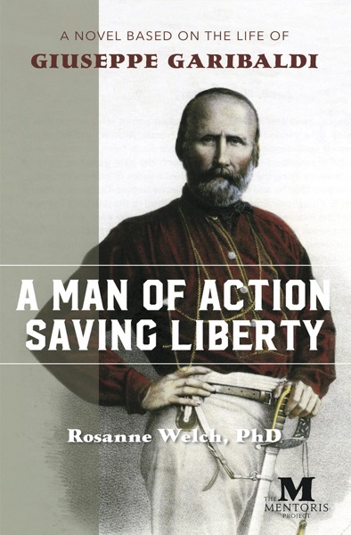 Kirkus Review of A Man Of Action Saving Liberty: A Novel Based On The Life Of Giuseppe Garibaldi by Dr. Rosanne Welch