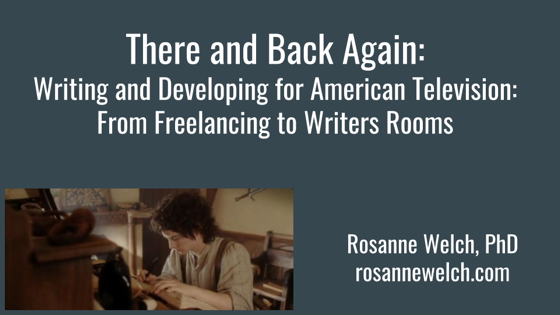 There And Back Again: Writing and Developing for American TV: from Freelancing to Writers Rooms