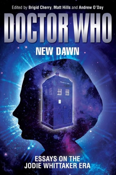 Coming Soon: A chapter in a new book, Doctor Who: New Dawn: Essays on the Jodie Whitaker Era