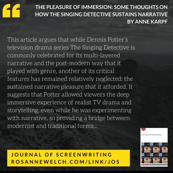 From The Journal Of Screenwriting V4 Issue 3: The pleasure of immersion: Some thoughts on how The Singing Detective sustains narrative by Anne Karpf