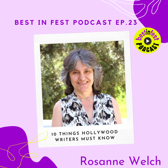 10 Things Hollywood Writers Must Know with Dr. Rosanne Welch – Best in Fest Podcast Ep #23 – La Femme Film Festival