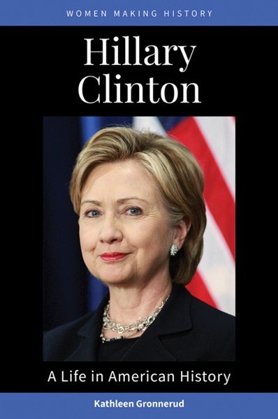 New Book: Hillary Clinton: A Life in American History (Women Making History) by Kathleen Gronnerud, Edited by Drs. Rosanne Welch and Peg Lamphier